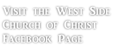 Visit the West Side  Church of Christ  Facebook Page